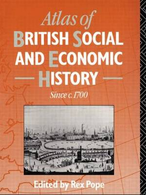 Atlas of British Social and Economic History Since C.1700 (Paperback)
