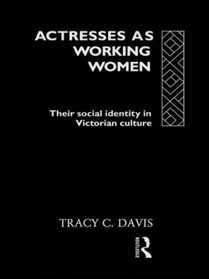Actresses as Working Women: Their Social Identity in Victorian Culture - Gender in Performance (Hardback)