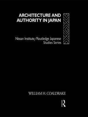 Architecture and Authority in Japan - Nissan Institute/Routledge Japanese Studies (Hardback)