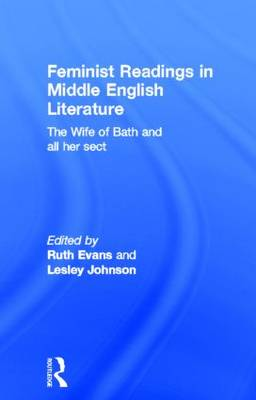 Feminist Readings in Middle English Literature: The Wife of Bath and All Her Sect (Hardback)