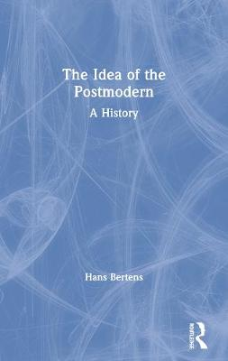 The Idea of the Postmodern: A History (Paperback)