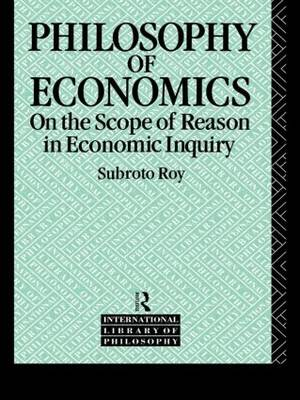 The Philosophy of Economics: On the Scope of Reason in Economic Inquiry - International Library of Philosophy (Paperback)