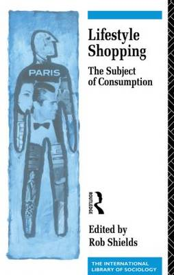 Lifestyle Shopping: The Subject of Consumption - International Library of Sociology (Paperback)