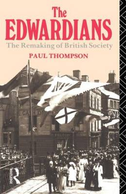 The Edwardians: The Remaking of British Society (Paperback)