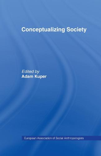 Conceptualizing Society - European Association of Social Anthropologists (Hardback)
