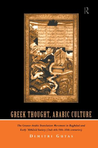 Greek Thought, Arabic Culture: The Graeco-Arabic Translation Movement in Baghdad and Early 'Abbasaid Society (2nd-4th/5th-10th c.) (Hardback)