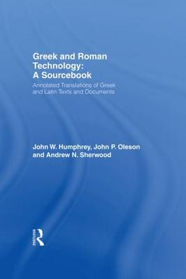Greek and Roman Technology: A Sourcebook: Annotated Translations of Greek and Latin Texts and Documents - Routledge Sourcebooks for the Ancient World (Hardback)