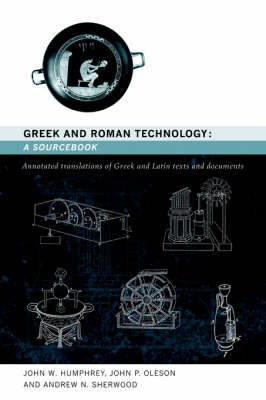 Greek and Roman Technology: A Sourcebook: Annotated Translations of Greek and Latin Texts and Documents - Routledge Sourcebooks for the Ancient World (Paperback)