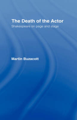 The Death of the Actor: Shakespeare on Page and Stage (Hardback)