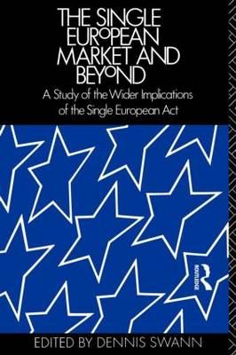The Single European Market and Beyond: A Study of the Wider Implications of the Single European Act (Paperback)