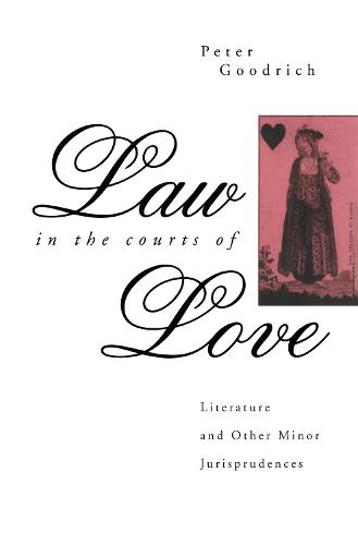 Law in the Courts of Love: Literature and Other Minor Jurisprudences (Hardback)