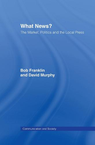 What News?: The Market, Politics and the Local Press (Hardback)