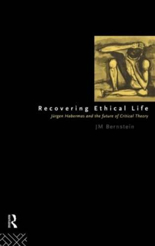 Recovering Ethical Life: Jurgen Habermas and the Future of Critical Theory (Hardback)