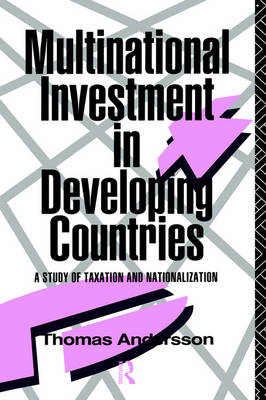 Multinational Investment in Developing Countries: A Study of Taxation and Nationalization (Hardback)