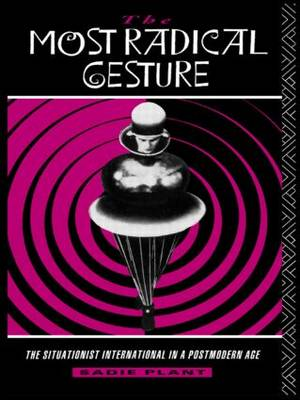 The Most Radical Gesture: The Situationist International in a Postmodern Age (Paperback)
