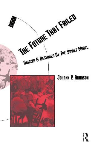 The Future That Failed: Origins and Destinies of the Soviet Model - Social Futures (Hardback)