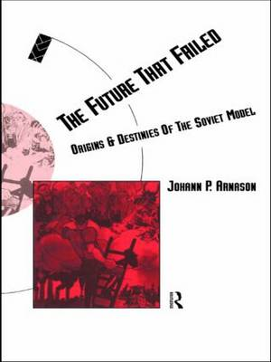 The Future That Failed: Origins and Destinies of the Soviet Model - Social Futures (Paperback)