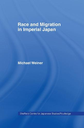 Race and Migration in Imperial Japan - The University of Sheffield/Routledge Japanese Studies Series (Hardback)