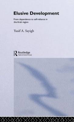 Elusive Development: From Dependence to Self-Reliance in the Arab Region (Hardback)