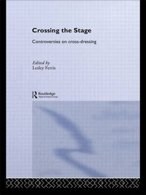 Crossing the Stage: Controversies on Cross-Dressing (Paperback)