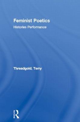 Feminist Poetics: Performance, Histories (Hardback)