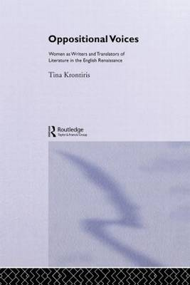 Oppositional Voices: Women as Writers and Translators in the English Renaissance (Hardback)