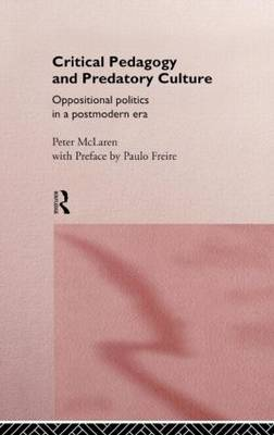 Critical Pedagogy and Predatory Culture: Oppositional Politics in a Postmodern Era (Hardback)