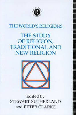 The World's Religions: The Study of Religion, Traditional and New Religion: Study of Religion, Traditional and New Religion (Paperback)