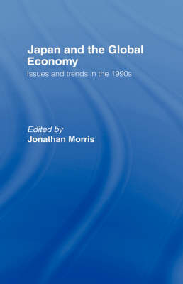 Japan and the Global Economy: Issues and Trends in the 1990s (Hardback)