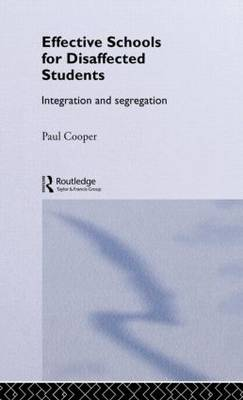 Effective Schools for Disaffected Students: Integration and Segregation (Hardback)