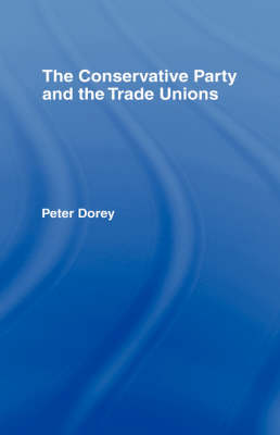 The Conservative Party and the Trade Unions (Hardback)