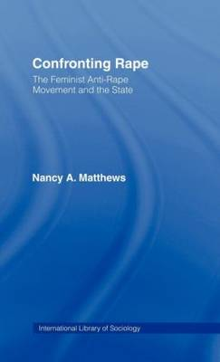 Confronting Rape: The Feminist Anti-Rape Movement and the State - International Library of Sociology (Hardback)