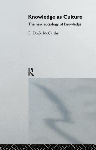 Knowledge as Culture: The New Sociology of Knowledge (Hardback)