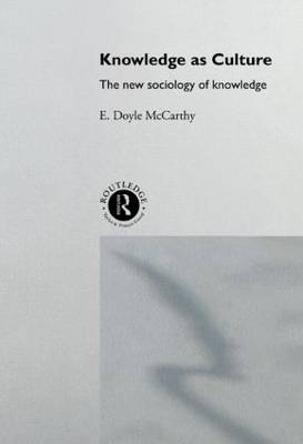Knowledge as Culture: The New Sociology of Knowledge (Paperback)