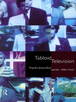 Tabloid Television: Popular Journalism and the 'Other News' - Communication and Society (Hardback)