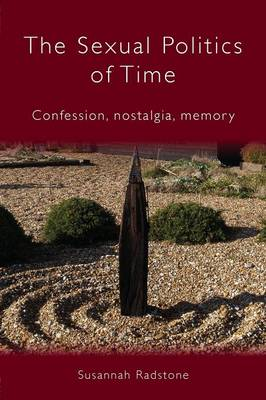 The Sexual Politics of Time: Confession, Nostalgia, Memory (Paperback)