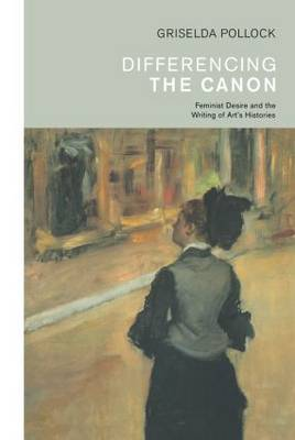 Differencing the Canon: Feminism and the Writing of Art's Histories (Hardback)