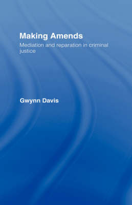 Making Amends: Mediation and Reparation in Criminal Justice (Hardback)