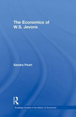 The Economics of W.S. Jevons - Routledge Studies in the History of Economics (Hardback)