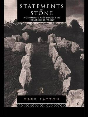 Statements in Stone: Monuments and Society in Neolithic Brittany (Hardback)
