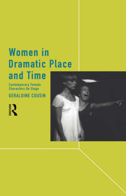Women in Dramatic Place and Time: Contemporary Female Characters on Stage (Hardback)