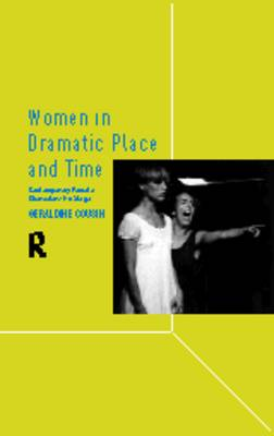 Women in Dramatic Place and Time: Contemporary Female Characters on Stage (Paperback)