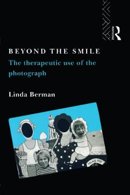 Beyond the Smile: The Therapeutic Use of the Photograph (Paperback)