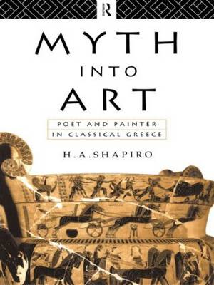 Myth Into Art: Poet and Painter in Classical Greece (Paperback)