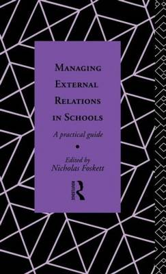 Managing External Relations in Schools: A Practical Guide (Hardback)