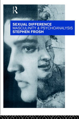 Sexual Difference: Masculinity and Psychoanalysis (Paperback)