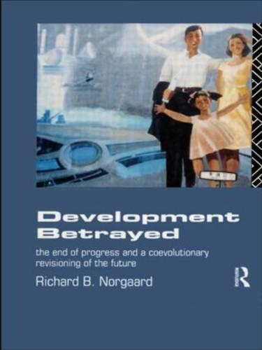 Development Betrayed: The End of Progress and a Co-Evolutionary Revisioning of the Future (Paperback)