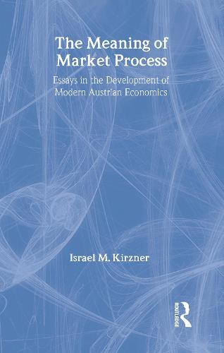 The Meaning of the Market Process: Essays in the Development of Modern Austrian Economics - Routledge Foundations of the Market Economy (Hardback)