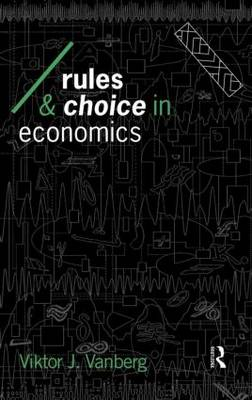 Rules and Choice in Economics: Essays in Constitutional Political Economy - Economics as Social Theory (Hardback)