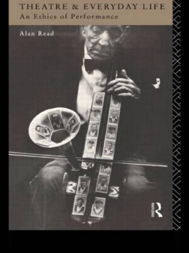 Theatre and Everyday Life: An Ethics of Performance (Paperback)